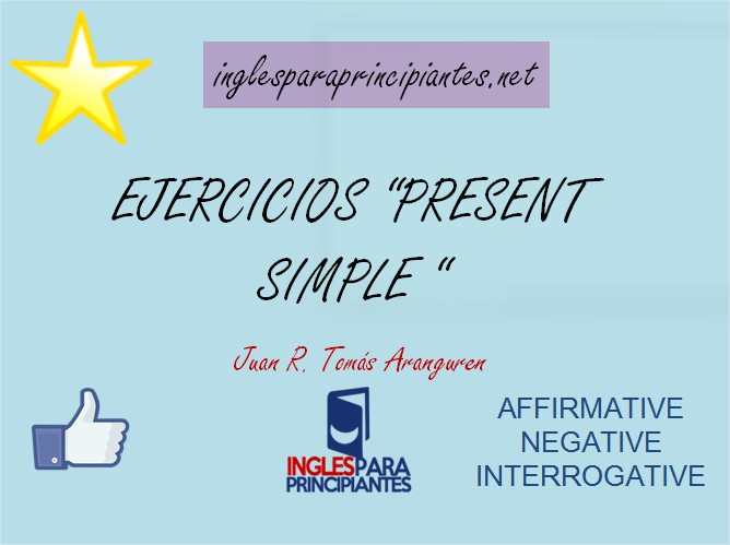Ejercicios Present Simple. Affirmative, negative and interrogative.